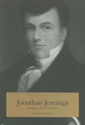 Jonathan Jennings: Indiana's First Governor - Mills, Randy K