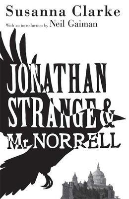 Jonathan Strange & Mr Norrell - Clarke, Susanna, and Gaiman, Neil (Introduction by)
