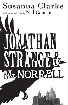 Jonathan Strange & Mr Norrell - Clarke, Susanna, and Gaiman, Neil (Introduction by)