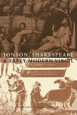 Jonson, Shakespeare and Early Modern Virgil - Tudeau-Clayton, Margaret