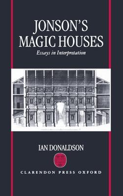 Jonson's Magic Houses: Essays in Interpretation - Donaldson, Ian, and Donaldson, I