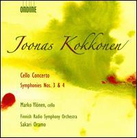 Joonas Kokkonen: Cello Concerto; Symphonies Nos. 3 & 4 - Marko Yl�nen (cello); Finnish Radio Symphony Orchestra; Sakari Oramo (conductor)