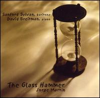 Jorge Martin: The Glass Hammer - David Breitman (piano); Sanford Sylvan (baritone)