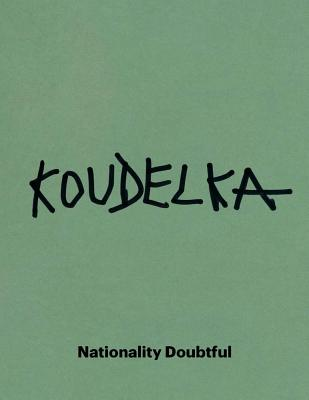 Josef Koudelka: Nationality Doubtful - Witkovsky, Matthew S (Editor), and Alexander, Stuart (Contributions by), and Maddox, Amanda (Contributions by)