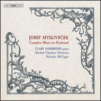 JOSEFMYSLIVECEKCOMPLETEMUSICFORKEYBOARD - Clare Hammond (piano); Swedish Chamber Orchestra; Nicholas McGegan (conductor)