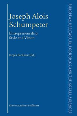 Joseph Alois Schumpeter: Entrepreneurship, Style and Vision - Backhaus, Jurgen G.