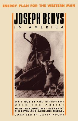 Joseph Beuys in America: Energy Plan for the Western Man - Beuys, Joseph, and Tisdall, Caroline, and Levin, Kim (Introduction by)