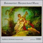 Joseph Bodin De Boismortier: Harpsichord Music