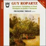 Joseph Guy Ropartz: Ouverture, Variations et Final; Musiques au jardin; Nocturne