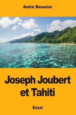 Joseph Joubert Et Tahiti - Beaunier, Andre