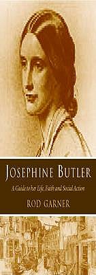 Josephine Butler: A Guide to Her Life, Faith and Social Action - Garner, Rod