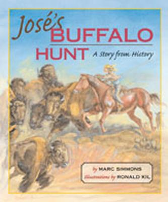 Jose's Buffalo Hunt: A Story from History - Simmons, Marc