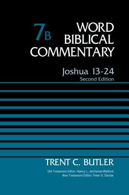 Joshua 13-24, Volume 7b: Second Edition - Butler, Trent C, Dr., and Declaisse-Walford, Nancy L (Editor), and Davids, Peter H (Editor)
