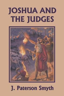 Joshua and the Judges (Yesterday's Classics) - Smyth, J Paterson