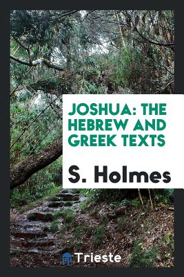 Joshua: The Hebrew and Greek Texts - Holmes, S