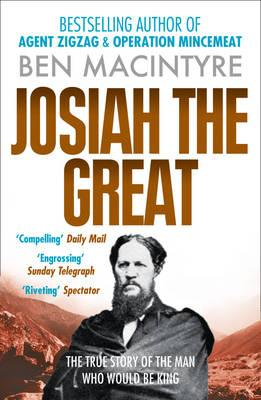 Josiah the Great: The True Story of the Man Who Would be King - Macintyre, Ben