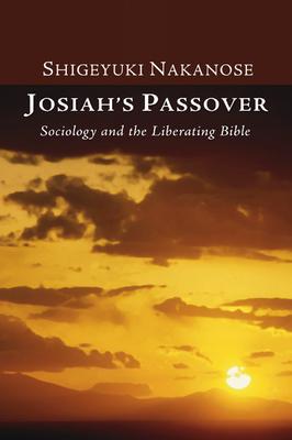 Josiah's Passover: Sociology and the Liberating Bible - Nakanose, Shigeyuki