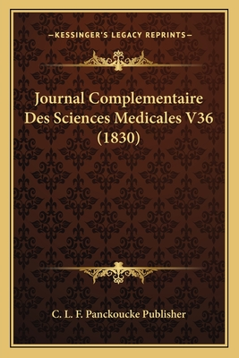 Journal Complementaire Des Sciences Medicales V36 (1830) - C L F Panckoucke Publisher