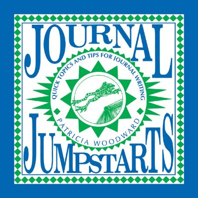 Journal Jumpstarts: Quick Topics and Tips for Journal Writing - Woodward, Patricia