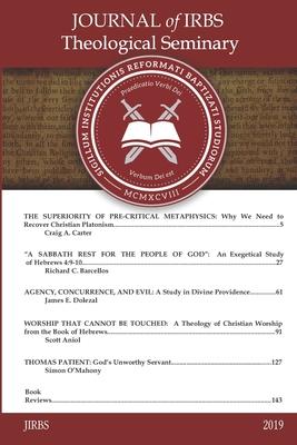 Journal of IRBS Theological Seminary 2019: 2019 - Renihan, James M (Editor), and Barcellos, Richard C (Editor), and Carter, Craig A