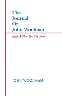Journal of John Woolman and a Plea for the Poor - Woolman, John
