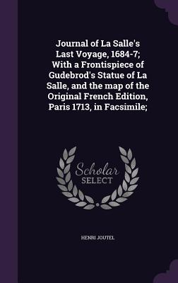 Journal of La Salle's Last Voyage, 1684-7; With a Frontispiece of Gudebrod's Statue of La Salle, and the Map of the Original French Edition, Paris 1713, in Facsimile; - Joutel, Henri
