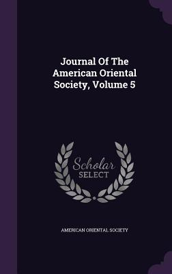 Journal of the American Oriental Society, Volume 5 - Society, American Oriental
