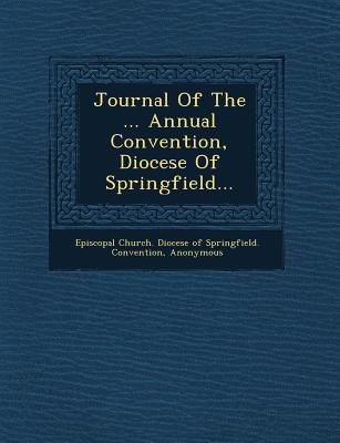 Journal of the ... Annual Convention, Diocese of Springfield... - Episcopal Church Diocese of Springfield (Creator), and Episcopal Church Diocese of Springfiel (Creator)