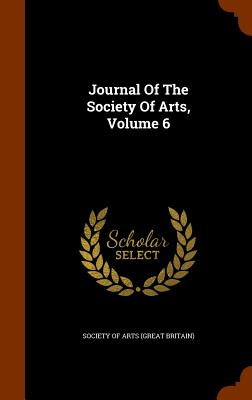 Journal of the Society of Arts, Volume 6 - Society of Arts (Great Britain) (Creator)