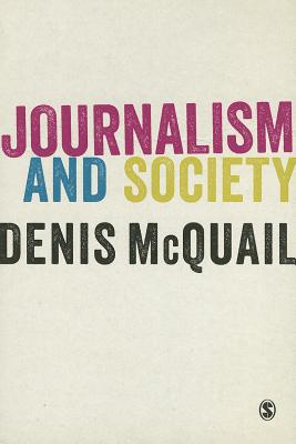 Journalism and Society - McQuail, Denis, MA, PhD