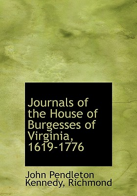 Journals of the House of Burgesses of Virginia, 1619-1776 - Kennedy, John Pendleton, and Richmond (Creator)