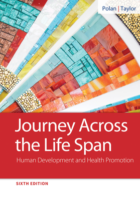 Journey Across the Life Span: Human Development and Health Promotion - Polan, Elaine U, MS, PhD, and Taylor, Daphne R, RN, MS