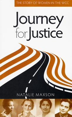 Journey for Justice: The Story of Women in the WCC - Maxson, Natalie