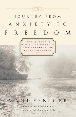 Journey from Anxiety to Freedom: Moving Beyond Panic and Phobias and Learning to Trust Yourself - Feniger, Mani