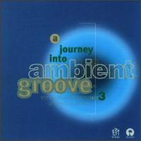Journey into Ambient Groove, Vol. 3 - Various Artists