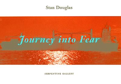 Journey Into Fear - Douglas, Stan, and Turner, Michael, and Borchardt-Hume, Achim (Contributions by)