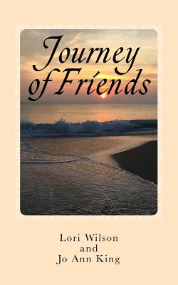 Journey of Friends: A Novel about Women Journeying Through the Joys and Struggles of Life with Books, Friends and Faith. - Wilson, Lori, and King, Jo Ann