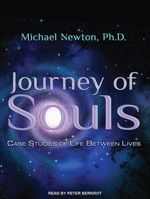 Journey of Souls: Case Studies of Life Between Lives - Newton, Michael, and Berkrot, Peter (Read by)