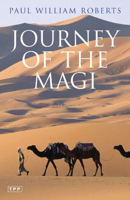 Journey of the Magi: Travels in Search of the Birth of Jesus - Roberts, Paul William