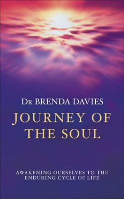 Journey of The Soul: Awakening ourselves to the enduring cycle of life - Davies, Brenda