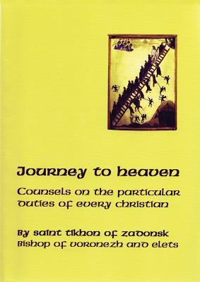 Journey to Heaven: Counsels on the Particular Duties of Every Christian - Zadonsk, Tikhon, and Lardas, George (Translated by)