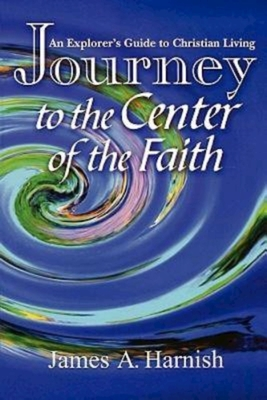 Journey to the Center of Faith - Harnish, James A