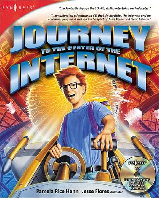 Journey to the Center of the Internet: Now Showing in 3D - Hahn, Pamela Rice