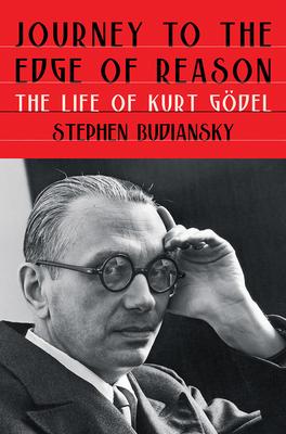 Journey to the Edge of Reason: The Life of Kurt Gödel - Budiansky, Stephen