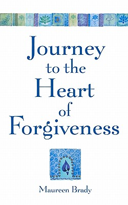 Journey to the Heart of Forgiveness - Brady, Maureen