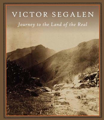 Journey To The Land Of The Real - Segalen, Victor