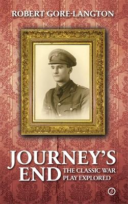 Journey's End: A Biography of a Classic War Play - Gore-Langton, Robert