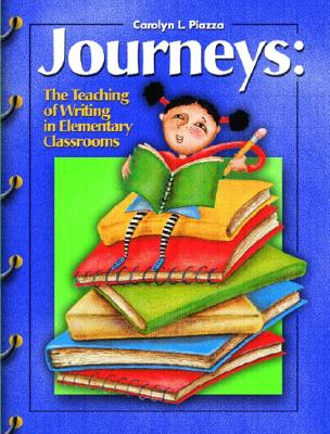 Journeys the Teaching of Writing in the Elementary Classrooms - Piazza, Carolyn L