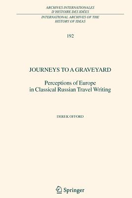 Journeys to a Graveyard: Perceptions of Europe in Classical Russian Travel Writing - Offord, Derek