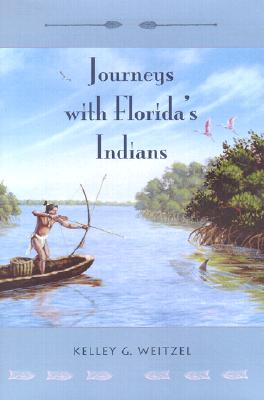 Journeys with Florida's Indians - Weitzel, Kelley G
